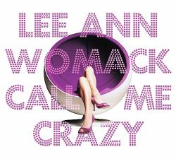 Lee Ann Womack – «Call Me Crazy»