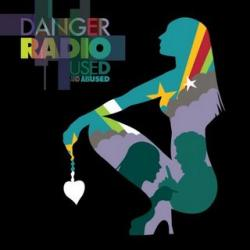 Danger Radio - «Used and Abused»