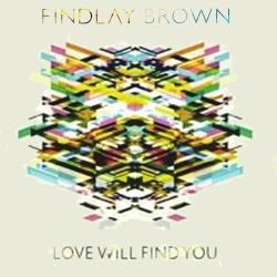 Findlay Brown - «Love Will Find You»