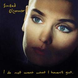 Sinead O′Connor - «I Do Not Want What I Haven′t Got»